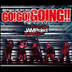 JAM Project LIVE 2011-2012 GO!GO!GOING!!〜不滅のZIPANG〜